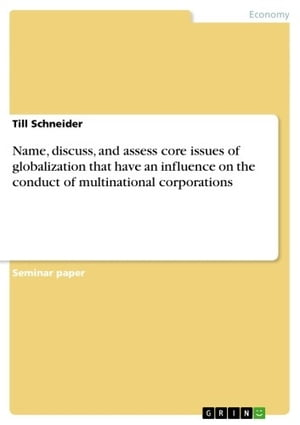 Name, discuss, and assess core issues of globalization that have an influence on the conduct of multinational corporations