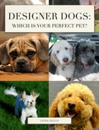 Designer Dogs: Which is Your Perfect Pet? by Linda Sacco