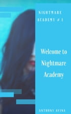 Welcome To Nightmare Academy (Nightmare Academy #1) by Anthony Avina