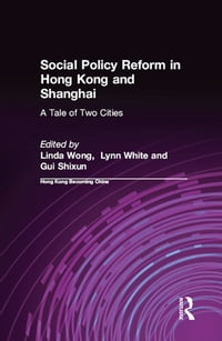 Social Policy Reform in Hong Kong and Shanghai: A Tale of Two Cities: A Tale of Two Cities