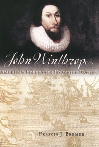 John Winthrop: America's Forgotten Founding Father