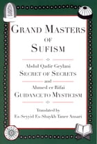 Grand Masters of Sufism, Abdul Qadir Geylani and Ahmed er Rifai (Annotated): Secret of Secrets and…