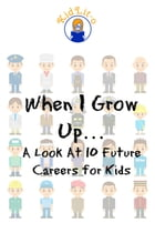 When I Grow Up…: A Look At 10 Future Careers for Kids by Brian Rogers