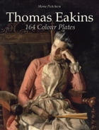 Thomas Eakins: 164 Colour Plates by Maria Peitcheva