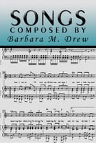 Songs Composed by Barbara M. Drew by Barbara M. Drew
