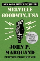 Melville Goodwin, USA: A Novel by John P. Marquand