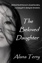 The Beloved Daughter: Whispers of Refuge, #1 by Alana Terry