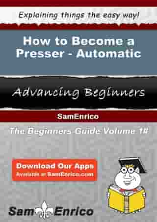 How to Become a Presser - Automatic: How to Become a Presser - Automatic by Winnifred Linkous