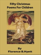 Fifty Christmas Poems For Children by Florence B. Hyett