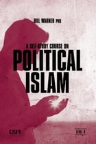 A Self-Study Course on Political Islam, Level 3: A Three Level Course by Bill Warner