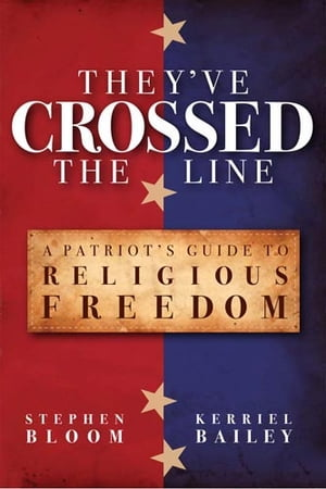 They've Crossed the Line A Patriot's Guide to Religious Freedom