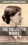 THE COLLECTED WORKS OF CHARLOTTE PERKINS GILMAN: Short Stories, Novels, Poems & Essays 491cdfbb-9206-40df-aa81-8db76db3747c
