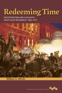 Redeeming Time: Protestantism and Chicago's Eight-Hour Movement, 1866-1912