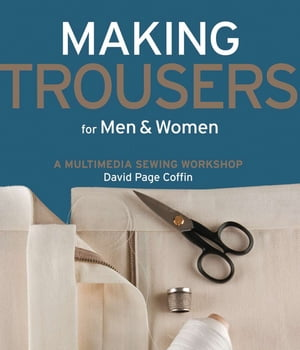 Making Trousers for Men & Women: A Multimedia Sewing Workshop by David Page Coffin