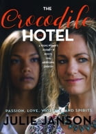 The Crocodile Hotel: Novel About a Young Aboriginal Woman in 1970s Australia Northern Territory by Julie Janson
