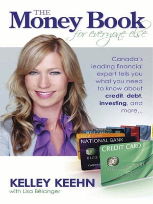 The Money Book: Canada's Leading Financial Expert Tells You What You Need to Know about Credit Debt Investing and More… by Kelley Keehn