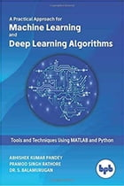 A Practical Approach for Machine Learning and Deep Learning Algorithms by Abhishek Kumar Pandey