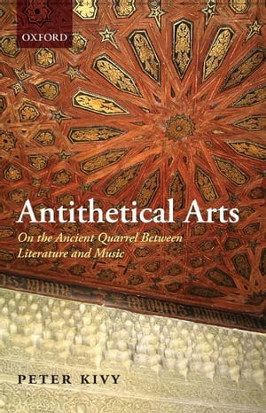 Antithetical Arts On the Ancient Quarrel Between Literature and Music