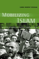 Mobilizing Islam: Religion, Activism and Political Change in Egypt by Carrie Rosefsky Wickham