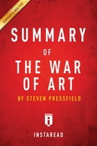 Summary of The War of Art: by Steven Pressfield , Includes Analysis by Instaread Summaries