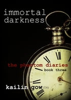 Immortal Darkness (The Phantom Diaries #3) by Kailin Gow