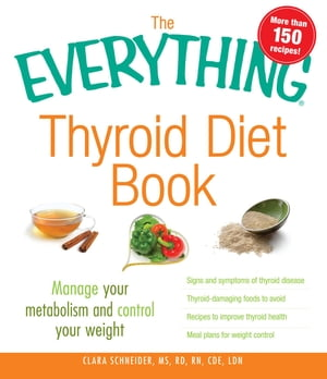The Everything Thyroid Diet Book: Manage Your Metabolism and Control Your Weight Manage Your Metabolism and Control Your Weight