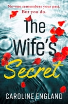 The Wife's Secret: A dark psychological thriller with a stunning twist by Caroline England