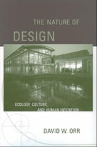 The Nature of Design : Ecology, Culture, and Human Intention: Ecology, Culture, and Human Intention by David W. Orr