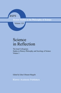 Science in Reflection: The Israel Colloquium: Studies in History, Philosophy, and Sociology of…
