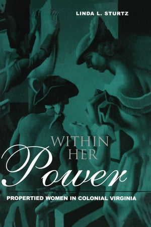 Within Her Power Propertied Women in Colonial Virginia