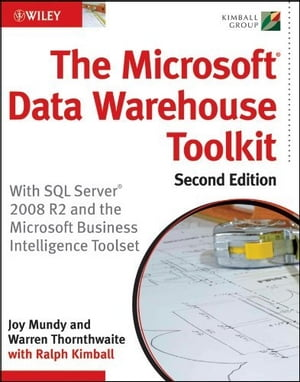 The Microsoft Data Warehouse Toolkit With SQL Server 2008 R2 and the Microsoft Business Intelligence Toolset