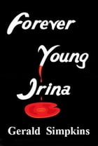 Forever Young Irina by Gerald Simpkins