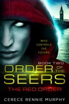 Order of the Seers: The Red Order: Order of the Seers, #2 by Cerece Rennie Murphy