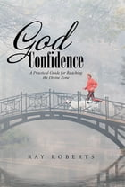 God Confidence: A Practical Guide for Reaching the Divine Zone