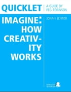 Quicklet on Jonah Lehrer's Imagine: How Creativity Works: Chapter Summaries and Commentary by Peg  Robinson