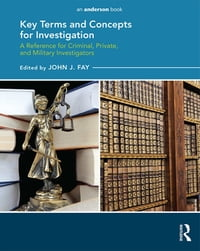 Key Terms and Concepts for Investigation: A Reference for Criminal, Private, and Military…