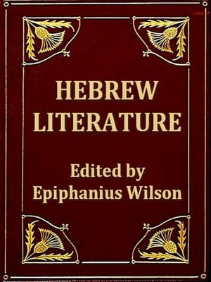 Hebrew Literature Comprising Talmudic Treatises,  Hebrew Melodies,  and the Kabbalah Unveiled