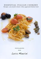 Essential Italian Cookery: Recipes you need to know when approach Italian food by luca mancini