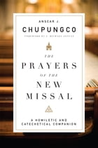 The Prayers of the New Missal: A Homiletic and Catechetical Companion by Anscar J. Chupungco OSB