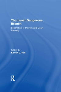 The Least Dangerous Branch: Separation of Powers and Court-Packing: The Supreme Court in American…