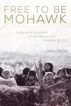 Free to Be Mohawk Indigenous Education at the Akwesasne Freedom School