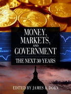 Money, Markets, and Government: The Next 30 Years