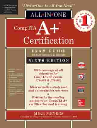 CompTIA A+ Certification All-in-One Exam Guide, Ninth Edition (Exams 220-901 & 220-902) by Mike Meyers
