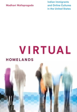 Book Virtual Homelands: Indian Immigrants and Online Cultures in the United States by Madhavi Mallapragada