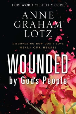 Book Wounded by God's People: Discovering How God's Love Heals Our Hearts by Anne Graham Lotz