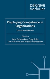 Displaying Competence in Organizations: Discourse Perspectives