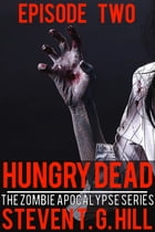 Hungry Dead: Episode 2 by Steven T. G. Hill
