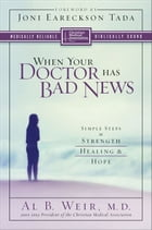 When Your Doctor Has Bad News: Simple Steps to Strength, Healing, and Hope by Al B. Weir