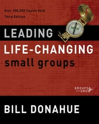 Leading Life-Changing Small Groups: Over 200,000 Copies Sold, Third Edition