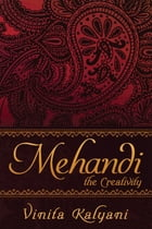 Mehandi: The Creativity by Vinita Kalyani